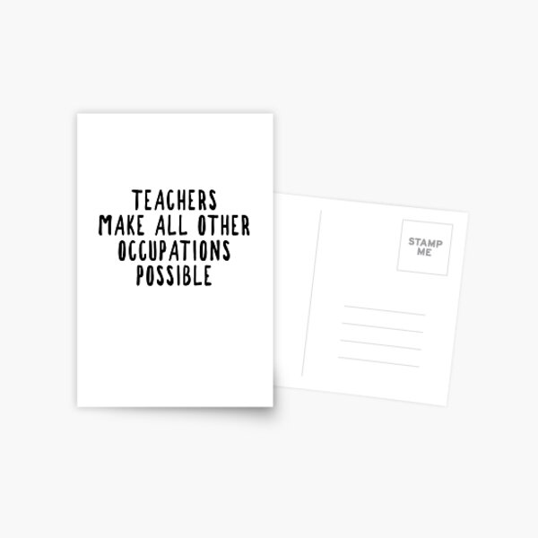Teachers Make Other Occupations Possible Postcard