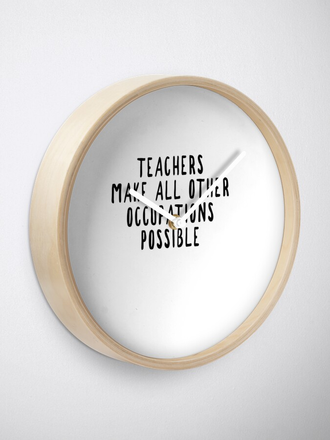 Alternate view of Teachers Make Other Occupations Possible Clock