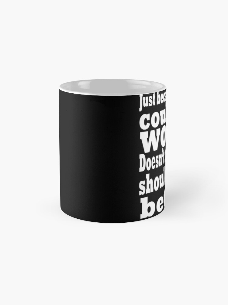 Alternate view of just because things could be worse doesn't mean they shouldn't be better  2 Mugs