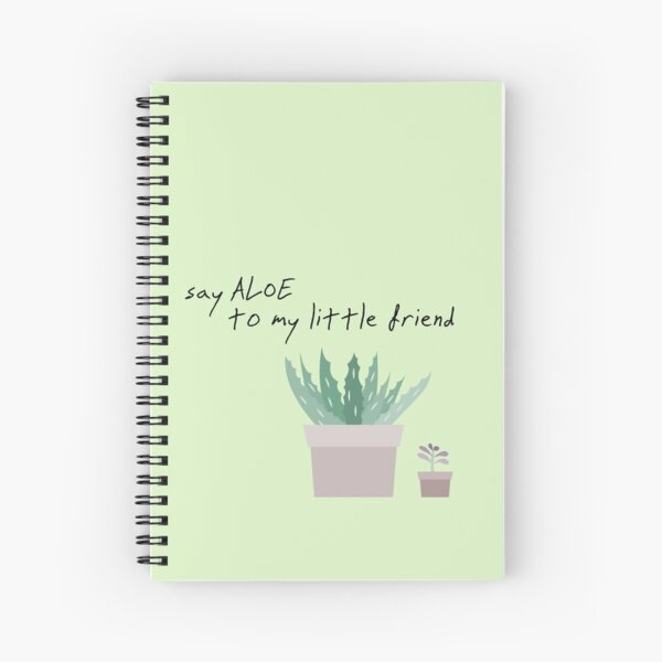 Say Aloe To My Little Friend Spiral Notebook