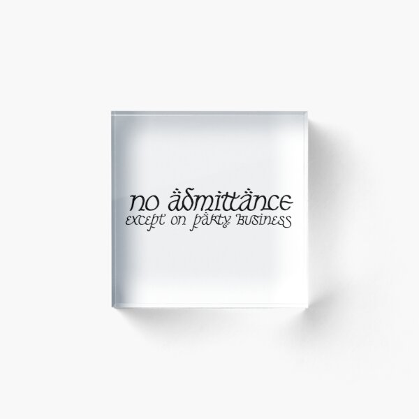 No Admittance Except on Party Business Acrylic Block