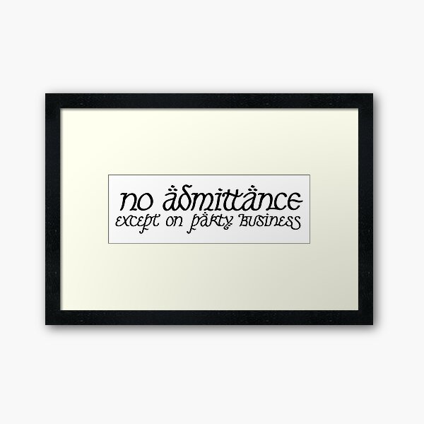 No Admittance Except on Party Business Framed Art Print