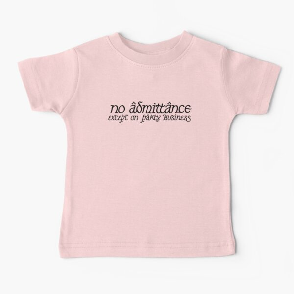No Admittance Except on Party Business Baby T-Shirt