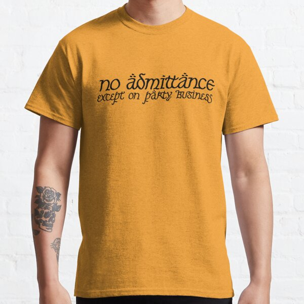 No Admittance Except on Party Business Classic T-Shirt