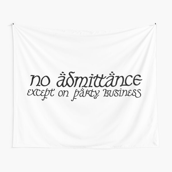 No Admittance Except on Party Business Tapestry