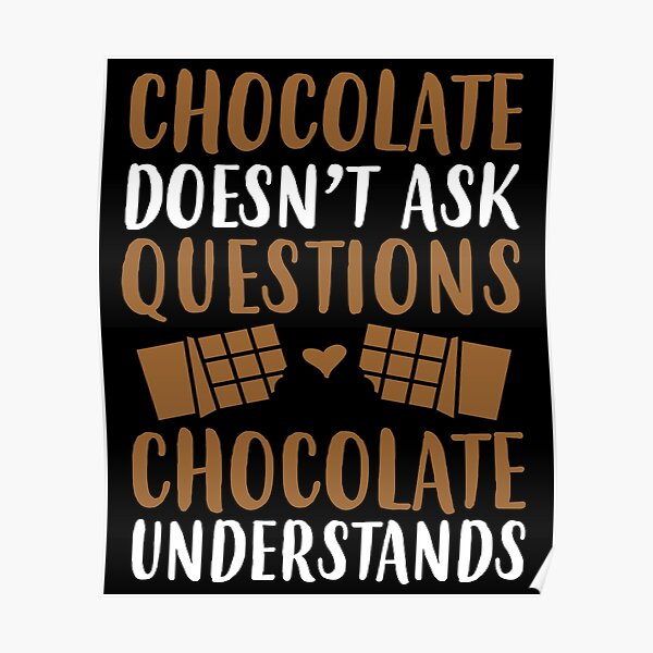 Chocolate doesn't ask questions, chocolate understands Poster