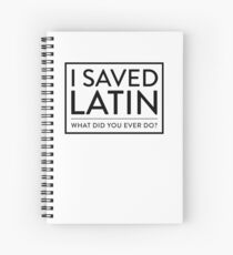 I Saved Latin - What did you ever do? Spiral Notebook