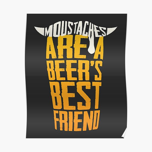 Moustaches Are A Beer's Best Friend Poster