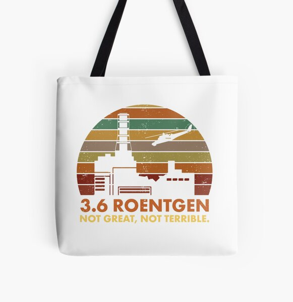 3.6 Roentgen Not Great, Not Terrible Chernobyl Nuclear Power Station Quote All Over Print Tote Bag