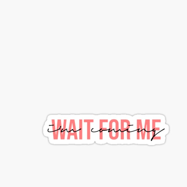 Wait For Me (I'm Coming) Sticker