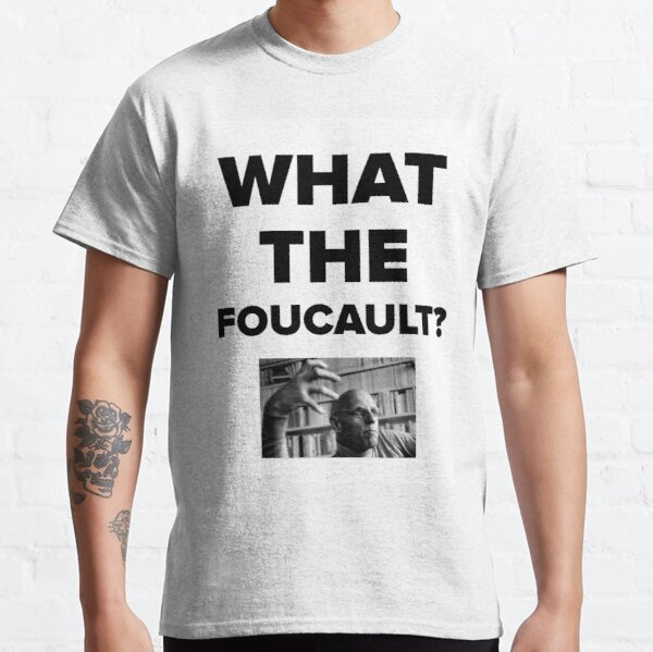 What the Foucault? Classic T-Shirt