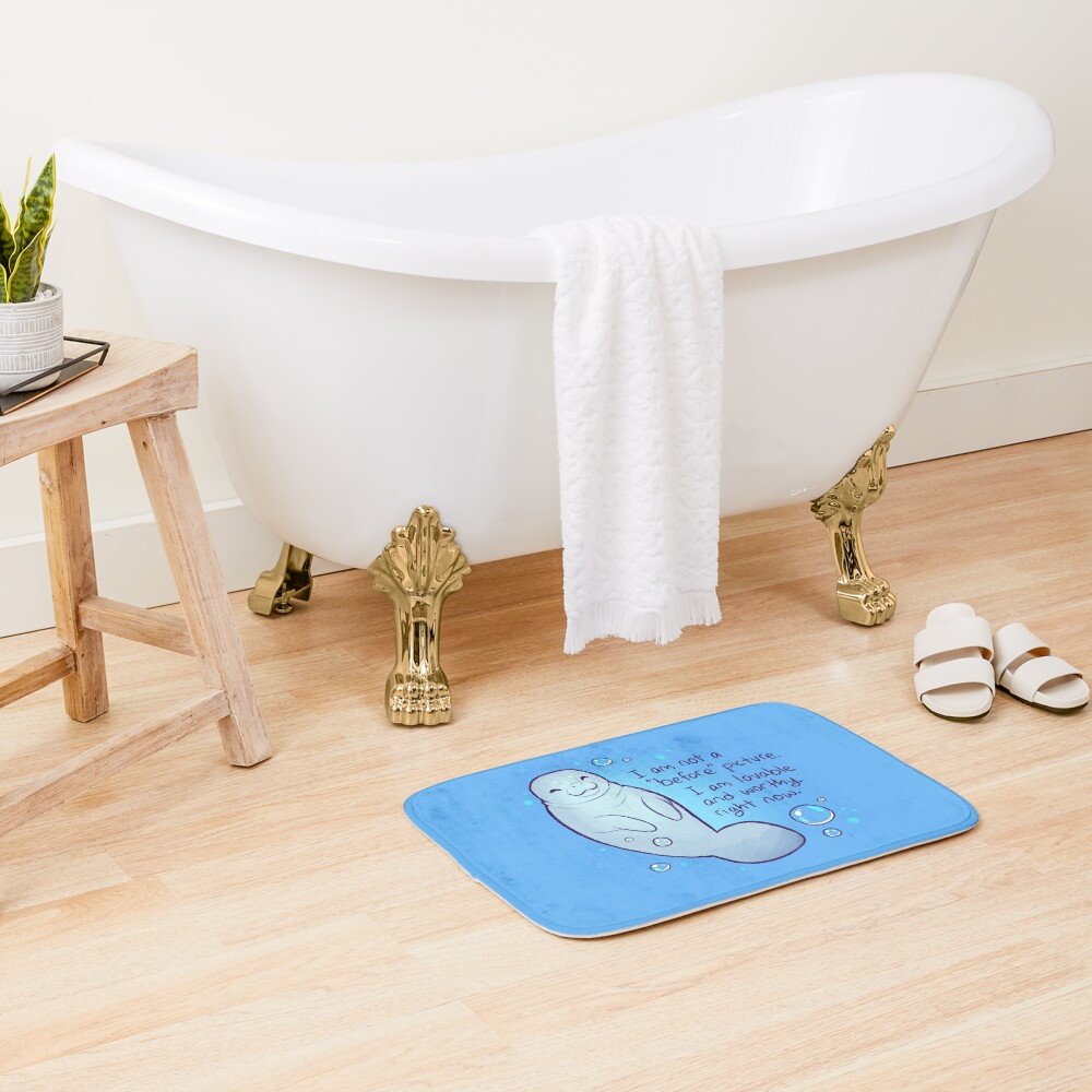 """""""I am not a 'before' picture. I am lovable and worthy right now."""" Body Positive Manatee Bath Mat"""