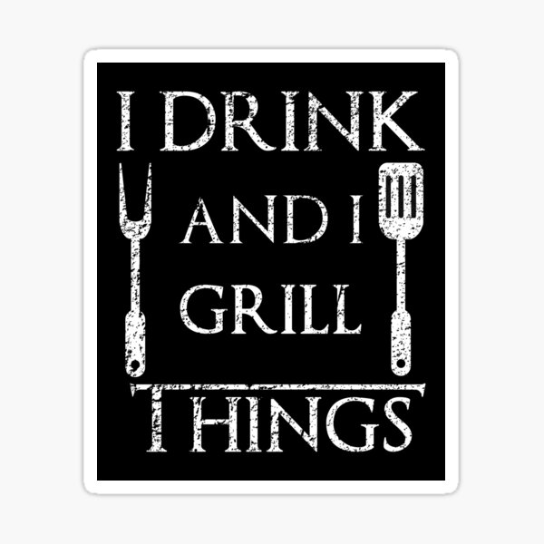I Drink and I Grill Things Funny BBQ Parody Sticker