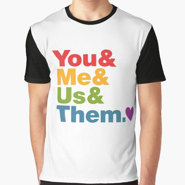 You & Me & Us & Them Graphic T-Shirt
