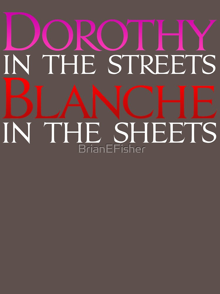 Dark Shirts - Dorothy in the Streets Blanche in the sheets - Golden Girls | Women's T-Shirt