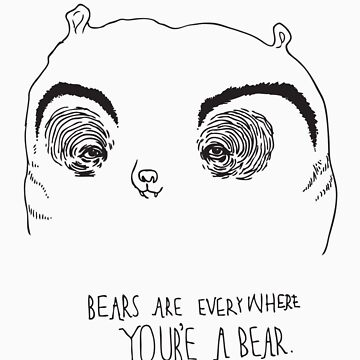 Bears are everywhere, you're a bear.  by rachtaylor