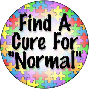 "Find a cure for ""normal"" by bmgdesigns"