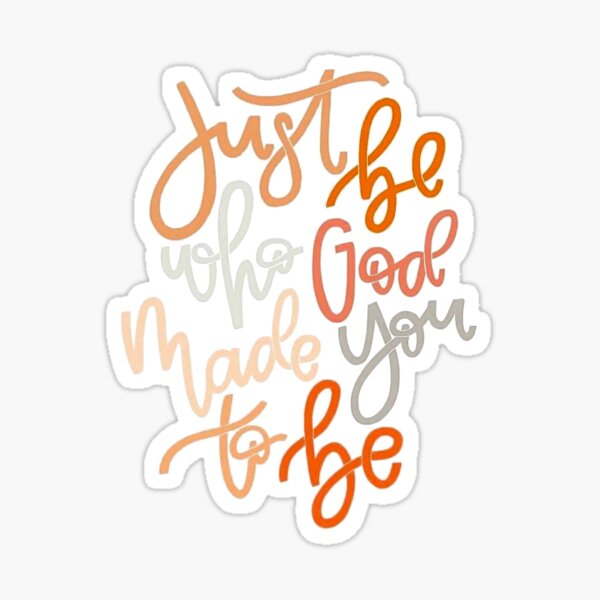 just be who god made you to be Sticker