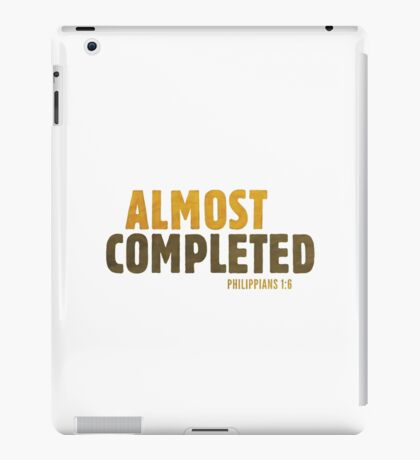 Almost completed - Philippians 1:6 iPad Case/Skin
