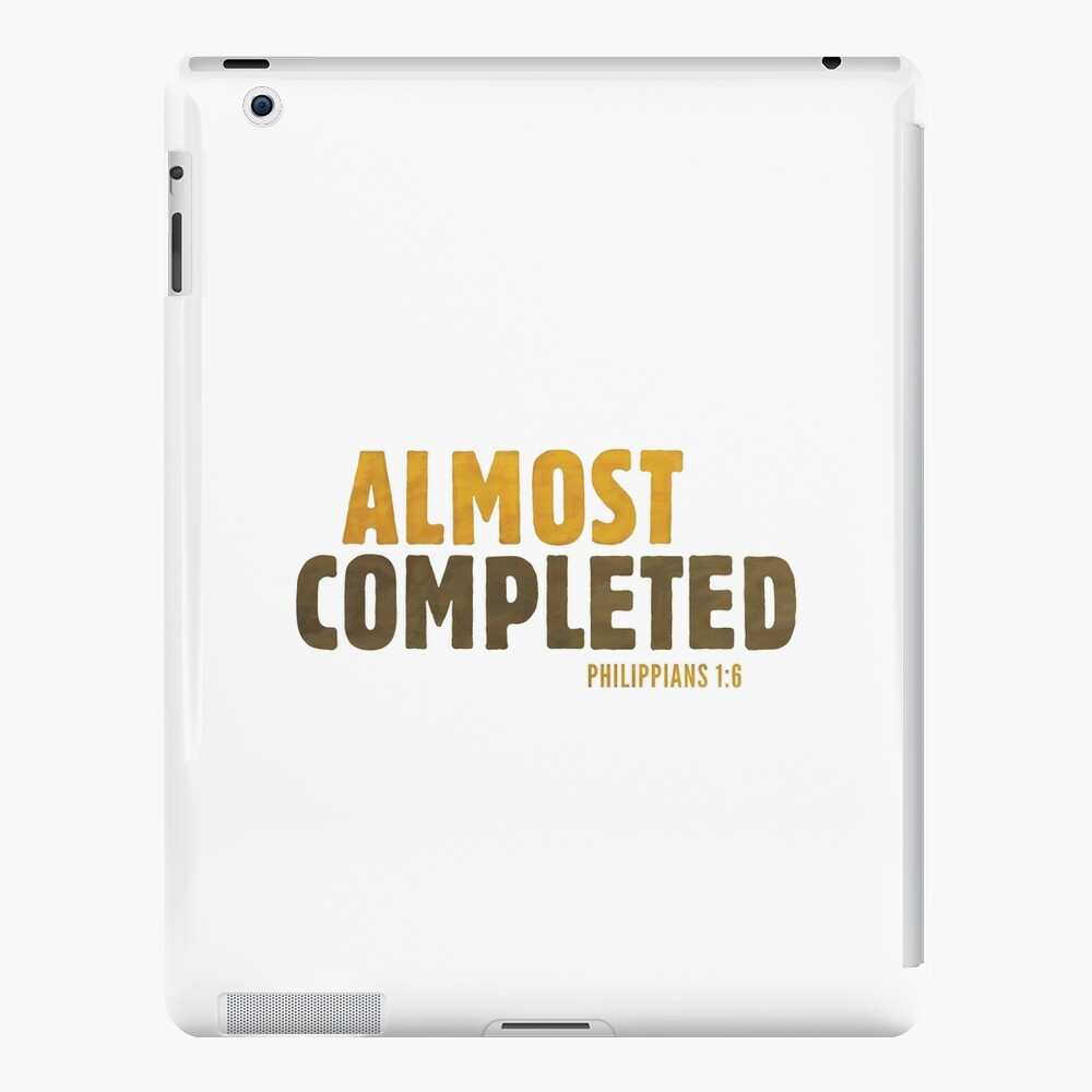 Almost completed - Philippians 1:6 iPad Case & Skin