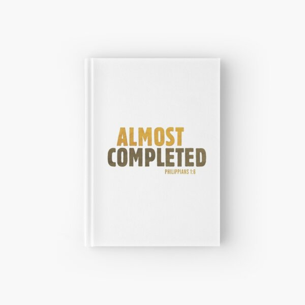 Almost completed - Philippians 1:6 Hardcover Journal