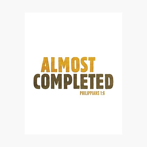 Almost completed - Philippians 1:6 Photographic Print