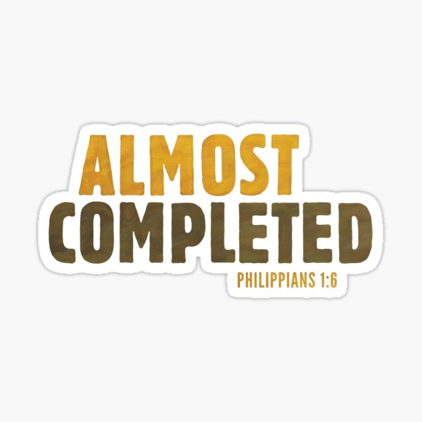 Almost completed - Philippians 1:6 Sticker