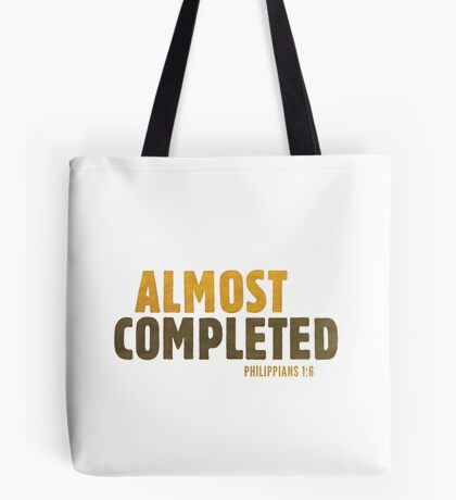 Almost completed - Philippians 1:6 Tote Bag