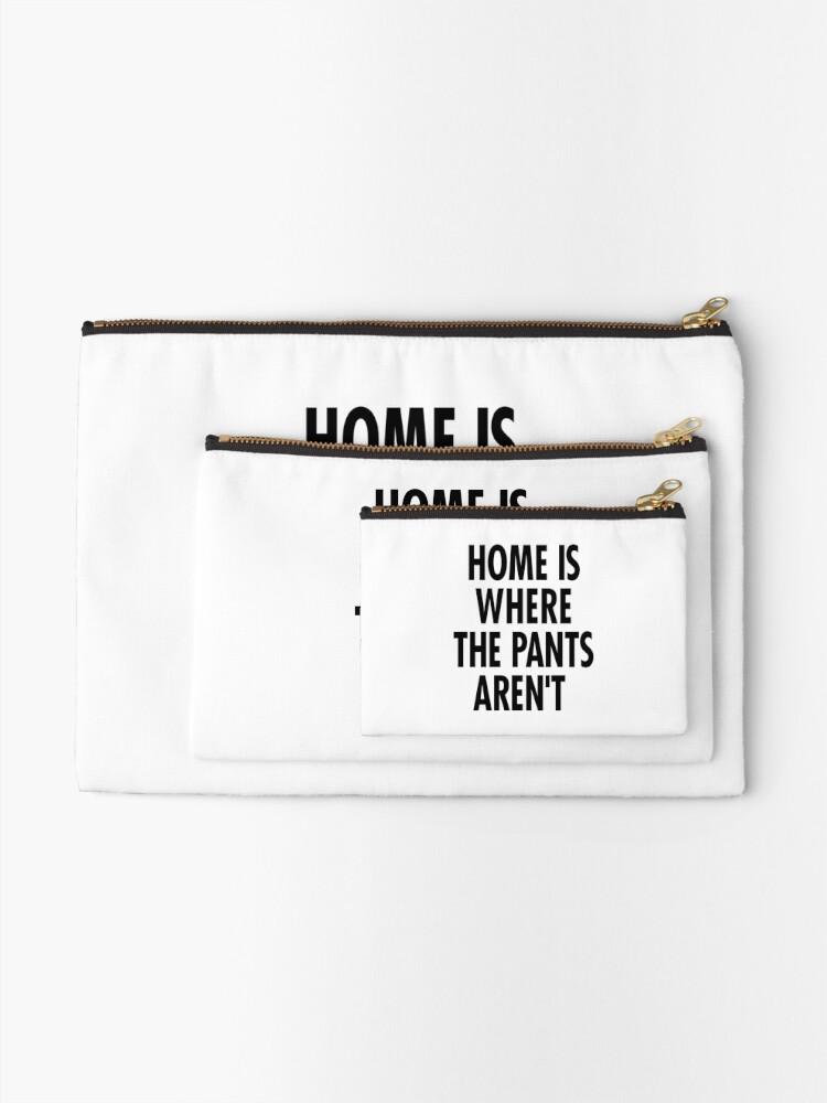 Alternative Ansicht von Zuhause ist, wo die Hosen nicht sind Täschchen