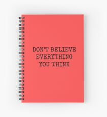 Don't Believe Everything You Think Spiral Notebook