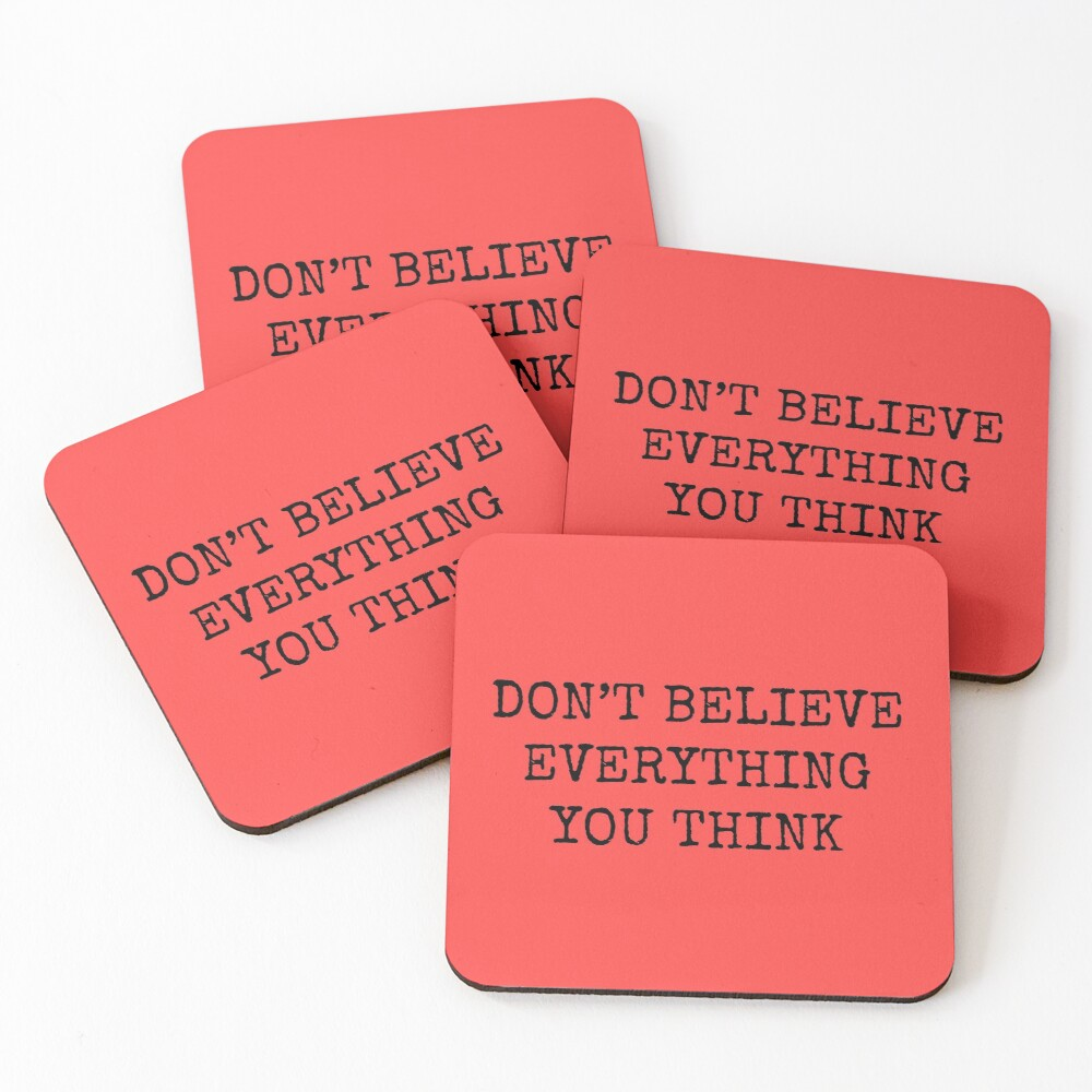 Don't Believe Everything You Think Coasters (Set of 4)
