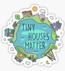 Tiny Houses Matter Sticker