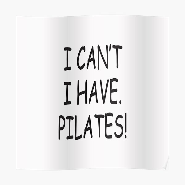 I can't I have Pilates Poster