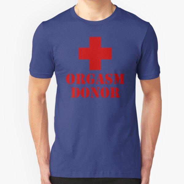 Orgasm Donor Humor Funny T-Shirt Slim Fit T-Shirt