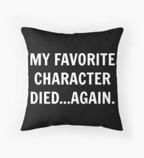 My favorite character died...again. Throw Pillow