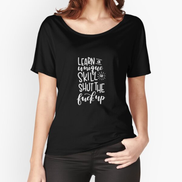 Learn a unique skill, or shut the F!@# up - Mickey Milkovich Relaxed Fit T-Shirt