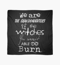 We are the granddaughters of the witches you weren't able to burn... Scarf