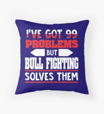 I've Got 99 Problems but Bull Fighting Solves Them Bodenkissen