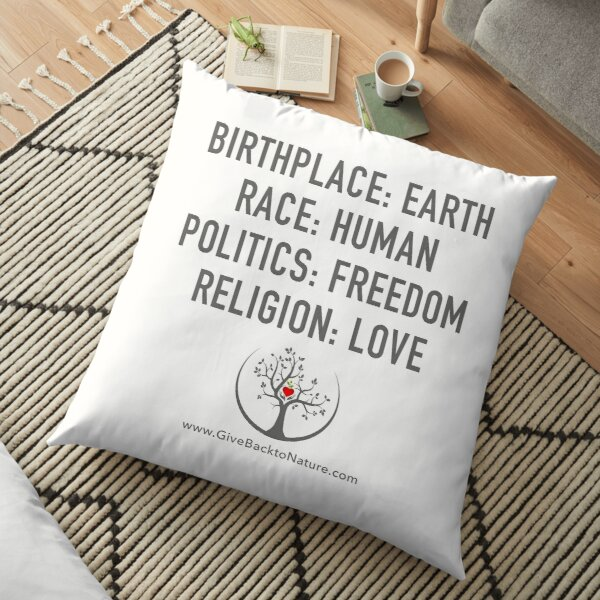 Birthplace: Earth - Race: Human - Politics: Freedom - Religion: Love Floor Pillow
