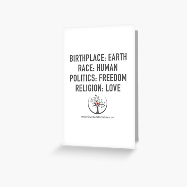 Birthplace: Earth - Race: Human - Politics: Freedom - Religion: Love Greeting Card