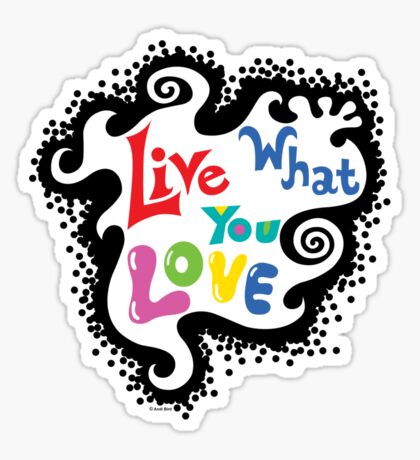 Live What You Love1 Sticker