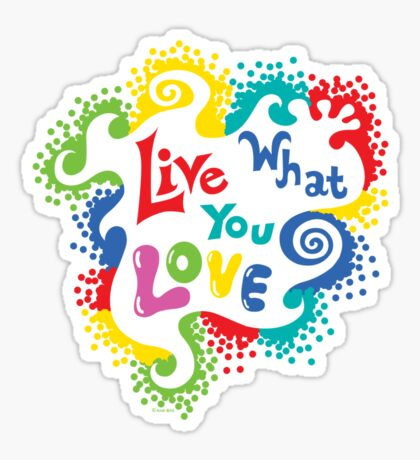 Live What You Love1 (col/col on black) Sticker