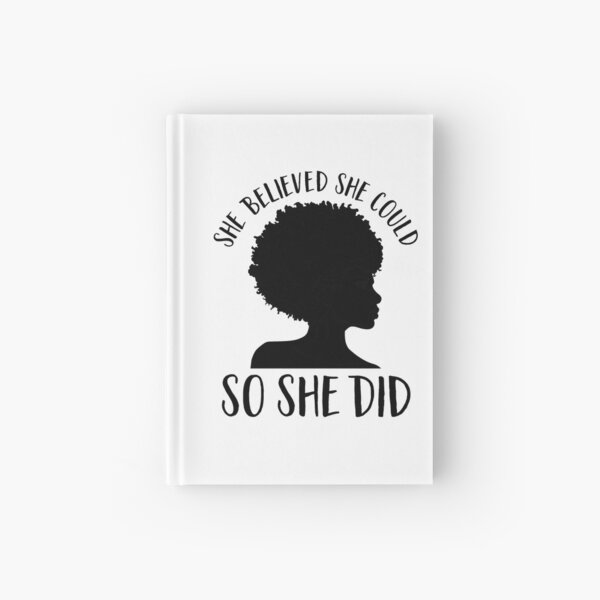 Black Pride Design for Women- Melanin Queen- She Believed She Could So She Did- Black History Month- Black Girl Magic- Afro Hardcover Journal