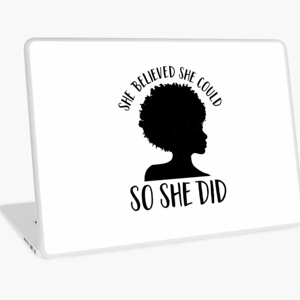 Black Pride Design for Women- Melanin Queen- She Believed She Could So She Did- Black History Month- Black Girl Magic- Afro Laptop Skin