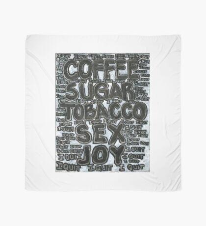 Addictions - Coffee, Sugar, Tobacco, Sex, Joy - I Quit Scarf