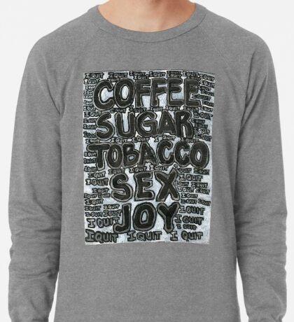 Addictions - Coffee, Sugar, Tobacco, Sex, Joy - I Quit Lightweight Sweatshirt