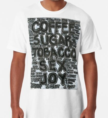 Addictions - Coffee, Sugar, Tobacco, Sex, Joy - I Quit Long T-Shirt