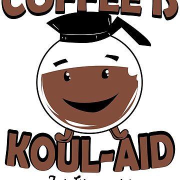 Coffee Is Kool Aid For Grownups  Funny Humor Hoodie / T-Shirt by maikel38