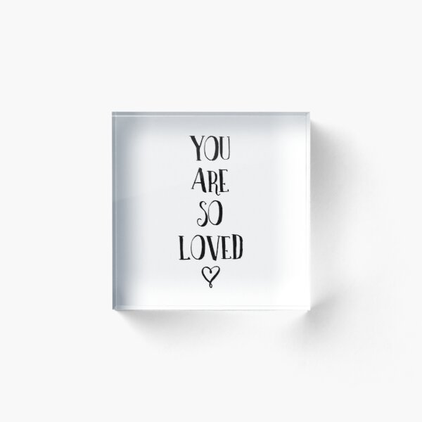 You Are So Loved Typography Quote Acrylic Block