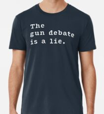 The Gun Debate is a Lie. Premium T-Shirt